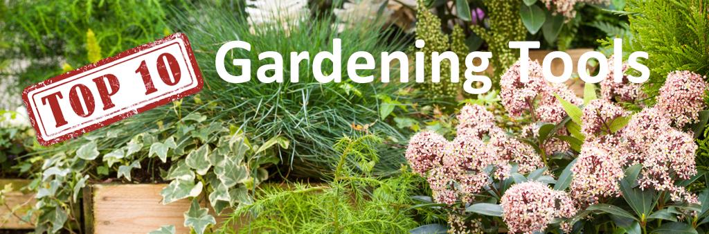 Top 10 essential garden tools for your garden